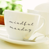 cup of coffee or tea with the text mindful monday