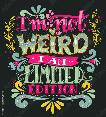 I am not weird, I am limited edition