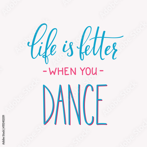 Life is better when you Dance quote typography