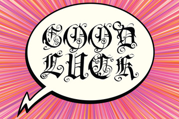 good luck to the comic book bubble text Gothic