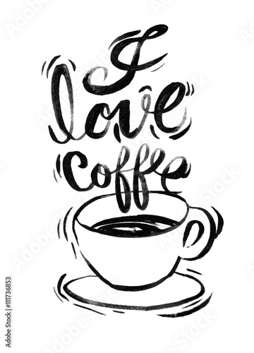 Poster I love coffee,Modern brush calligraphy. Handwritten ink letterin