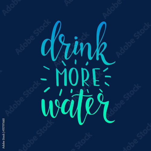 Plakát Drink more water. Hand drawn typography poster.