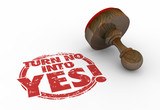 Turn No Into Yes Rejection to Acceptance Stamp Words 3d Illustra