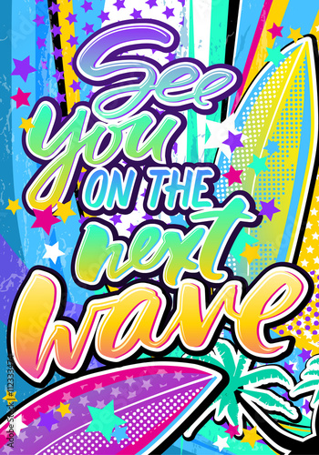 See you on the next wave quote in hipster pop art style. Illustration can be used as a poster, card, print on T-shirts and bags.