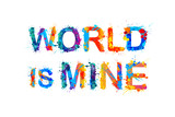 World is mine.