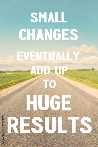 Small changes eventually add up to huge results. Do it! Plakat