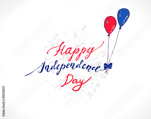 Illustration for Fourth of July celebrations. Colorful Blue and Red balloons holding up the inscription Happy Independence Day - Handwritten greeting card for 4th of July © oioioio