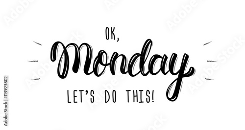 Ok Monday, let's do this. Trendy hand lettering quote, fashion graphics, art print for posters and greeting cards design. Calligraphic isolated quote in black ink. Vector