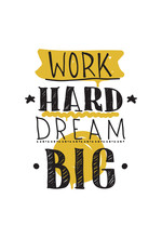 Work hard dream big. Color inspirational vector illustration