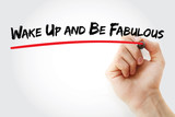 Hand writing Wake Up and Be Fabulous with marker, concept background