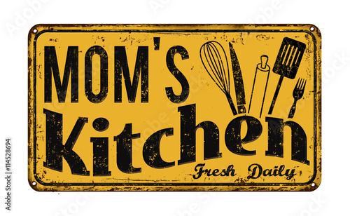 Mom's kitchen on vintage rusty metal sign