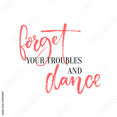 Forget your troubles and dance Poster