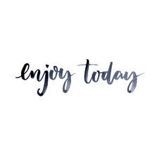 Enjoy Today Inspirational Quote For Social Media Content And Motivational Cards Posters Brush Ink Lettering Sticker