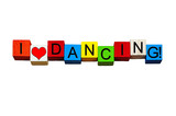 I Love Dancing - for love of dance - words / sign / design - Isolated on white.