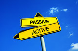 Passive or Active - Traffic sign with two options - behavior, attitude, approach and dynamics during leisure time. Engagement, involvement and enthusiasm vs passivity