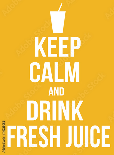 Keep calm and drink fresh juice poster Plakát