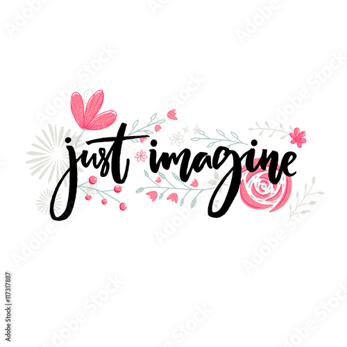 In de dag Retro sign Just imagine. Motivational saying. Brush lettering decorated with flowers. Inspirational quote vector design.