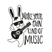 Vector illustration with rabbit playing guitar. Make your own kind of music lettering quote