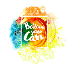 Believe you can at watercolor