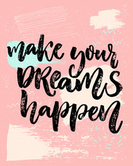 Make your dreams happen. Inspirational saying about dream, goals, life. Vector calligraphy inscription on playful pastel pink background with abstract texture.