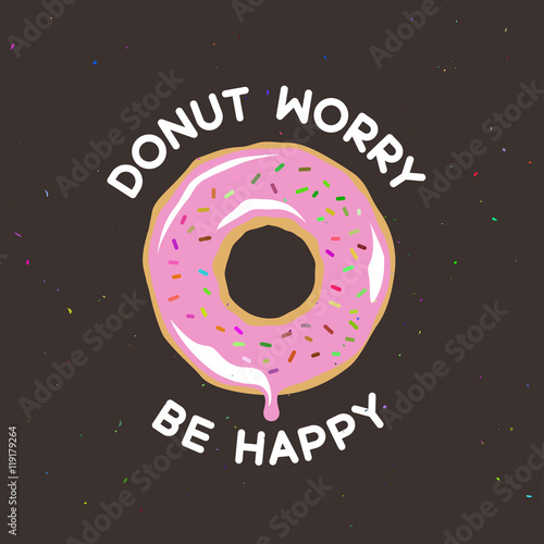 Donut worry be happy vintage poster. Vector illustration. Poster