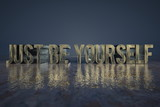 Just be yourself - emotional and dramatic concept