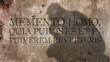 Memento homo, quia pulvis es et in pulverem reverteris. A Latin phrase that means Remember, man, that you are dust. And unto dust you shall return.
