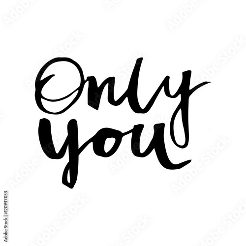 Only you - hand drawn lettering phrase. Poster
