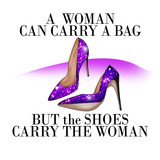 """Fashion Illustration - Funny Quotation on White background and stiletto shoes """"a WOMAN CAN CARRY A BAG, BUT THE SHOES CARRY THE WOMAN"""""""