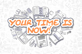 Your Time Is Now - Doodle Orange Text. Business Concept.