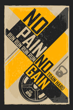 Fitness typographic grunge poster. No pain no gain. Motivational and inspirational illustration.