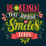 Be the reason that someone smiles today. Inspirational quote.