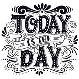 Today is the day. Motivational quote. Hand drawn vintage illustr