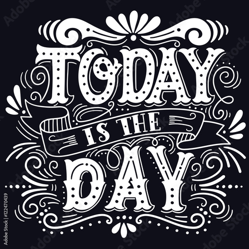 Fotobehang Positive Typography Today is the day. Motivational quote. Hand drawn vintage illustr