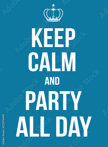 Keep calm and party all day poster Poster