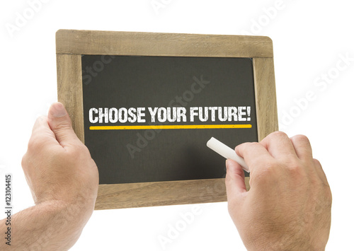 Choose your Future! Hand writing on chalkboard Poster