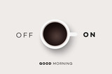 Fototapety Good Morning. Conceptual Motivation Illustration With Cup Of Coffee And Abstract On Off Switcher