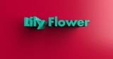 Lily Flower - 3D rendered colorful headline illustration.  Can be used for an online banner ad or a print postcard.
