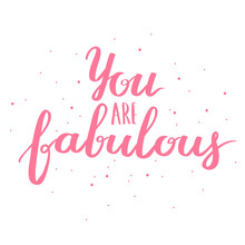 Lettering  Text  Motivational Quote Sweet Cute Inspiration Typography Calligraphy Postcard Poster Graphic Design Element Hand Written Sign You Are Fabulous Sticker