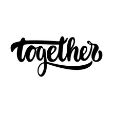Together  Hand Drawn Lettering Phrase  On The   Fun Brush Ink Inscription For Photo Overlays Greeting Card Or Tshirt Print Poster Design Sticker