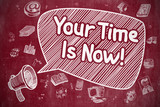 Your Time Is Now - Cartoon Illustration on Red Chalkboard.