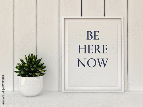 Slow living concept. Inspiration motivation quote Be here now. Mindfulness , Life, Happiness concept. Poster in frame Scandinavian style home interior decoration. 3D render