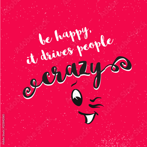Póster be happy, it drives people crazy quote with blinking comic face