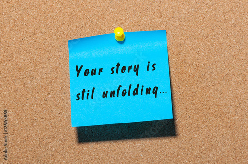 Your Story Is Still Unfolding motivation inscription written on blue sticker pin Poster
