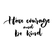 Have Courage And Be Brave Inspirational Challenging Saying Brush Lettering  Quote Sticker