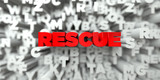 RESCUE -  Red text on typography background - 3D rendered royalty free stock image. This image can be used for an online website banner ad or a print postcard.