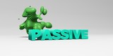 PASSIVE - 3D rendered colorful headline illustration.  Can be used for an online banner ad or a print postcard.