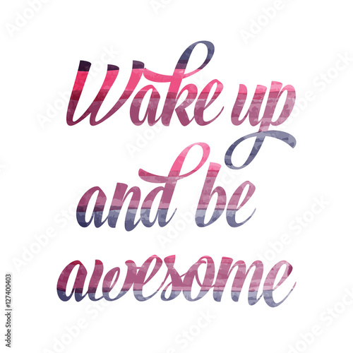 "Watercolor motivational quote. ""Wake up and be awesome"". плакат"