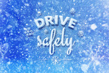 Drive safely letters, snow automotive graphic background, driving winter background - 127425681