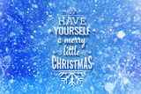Have yourself a merry little Christmas lettering with snow effetct, Christmas wish card with typography composition, Christmas card with snow effect and decoration - 127429067